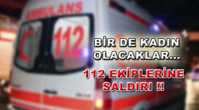 112 ekiplerine çirkin saldırı