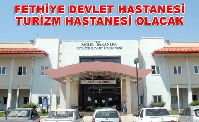 Fethiye Devlet Hastanesi Turizm Hastanesi yapılacak