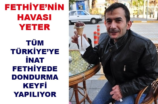 Türkiye donuyor, Fethiye'de dondurma keyfi