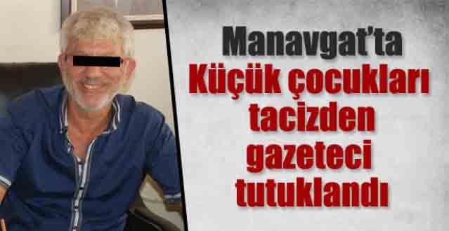 Manavgat'ta pedofili sapık gazeteci tutuklandı