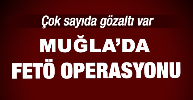 Muğla'da FETÖ Operasyonu:13 Gözaltı